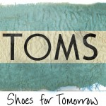 TOMS Shoes; a Marketing Plan with Meaningful Donations + Specific Social Interest Targets