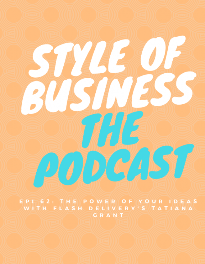 Epi 62: The Power of your Ideas with Flash Delivery's Tatiana Grant