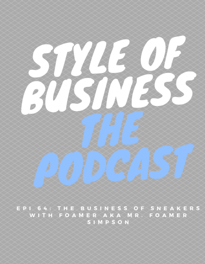 Epi 64: The Business of Sneakers with Foamer aka Mr. Foamer Simpson