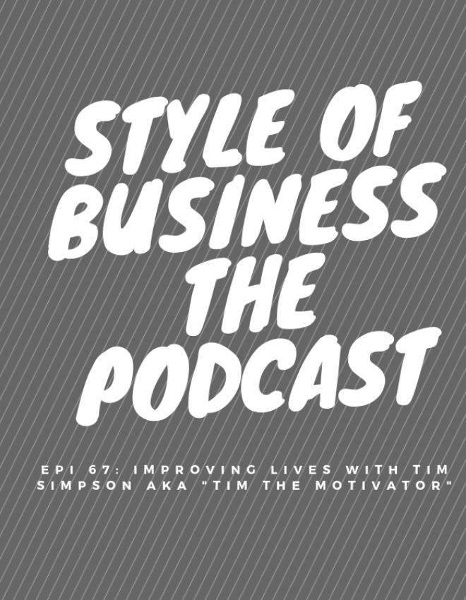 "Epi 67: Improving Lives with Tim Simpson aka ""Tim the Motivator"""