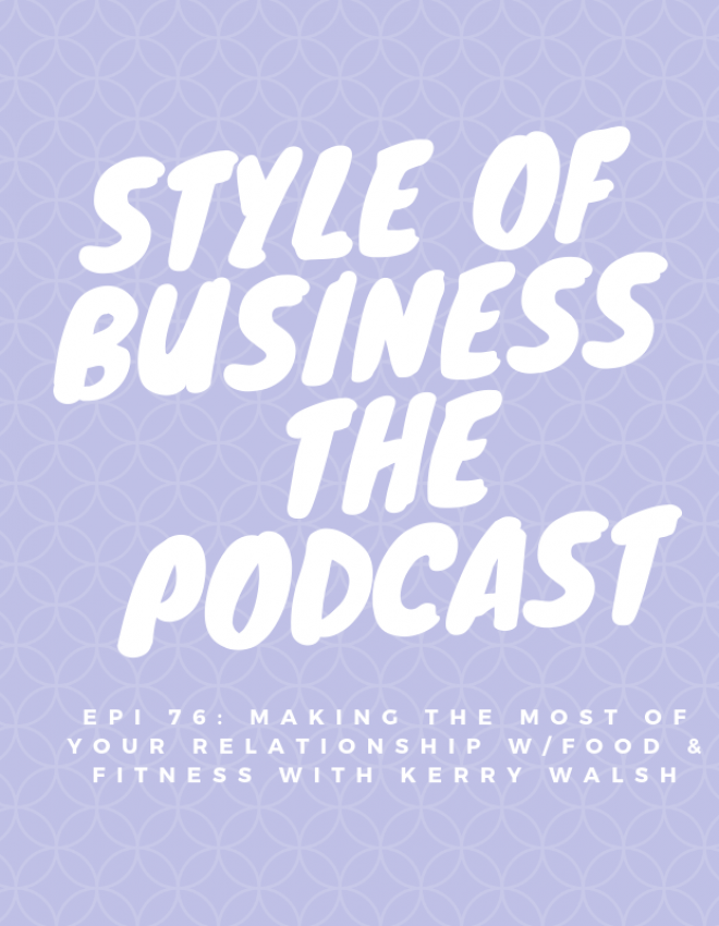 Epi 76: Making the Most of your Relationship with Food & Fitness with Kerry Walsh